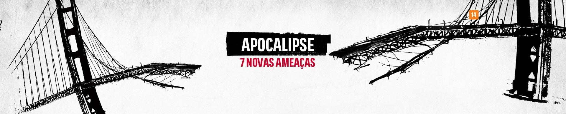 APOCALIPSE: 7 NOVAS AMEAÇAS